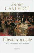Couverture du livre « L'histoire à table » de Andre Castelot aux éditions Perrin