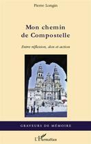 Couverture du livre « Mon chemin de Compostelle ; entre réflexion, don et action » de Pierre Longin aux éditions L'harmattan