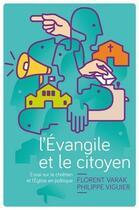 Couverture du livre « L'évangile et le citoyen ; essai sur le chrétien et l'église en politique » de Florent Varak et Philippe Viguier aux éditions Editions Cle