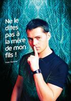 Couverture du livre « Ne le dites pas à la mère de mon fils! » de Yvan Dorster aux éditions Textes Gais