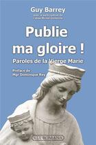 Couverture du livre « Publie ma gloire ! paroles de la Vierge Marie » de Guy Barrey et Michel Corteville aux éditions Via Romana