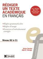 Couverture du livre « Rédiger un texte académique en français ; niveau B2 à C1 » de Sylvie Garnier et Alan D. Savage aux éditions Ophrys