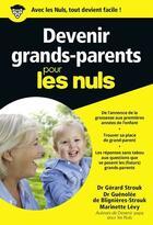 Couverture du livre « Devenir grands-parents pour les nuls » de Gerard Strouk et Guenolee De Blignieres-Strouk et Marinette Levy aux éditions First
