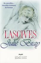 Couverture du livre « Lascives » de Julie Bray aux éditions Quebec Livres