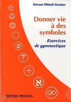 Couverture du livre « Donner Vie A Des Symboles - Exercices De Gymnastique » de O. Mikhael Aivanhov aux éditions Prosveta