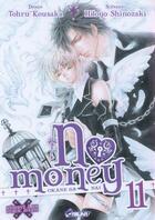 Couverture du livre « No money ; Okane ga nai T.11 » de Hitoyo Shinozaki et Tohru Kousaka aux éditions Kaze