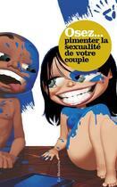 Couverture du livre « OSEZ ; pimenter la sexualité de votre couple » de Marc Dannam aux éditions La Musardine