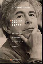 Couverture du livre « Penser par écart, le chantier conceptuel de François Juillien » de Jean-Pierre Bompied aux éditions Descartes & Cie
