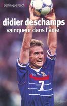 Couverture du livre « Didier Deschamps Vainqueur Dans L'Ame » de Dominique Rouch aux éditions Calmann-levy
