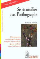 Couverture du livre « Se réconcilier avec l'orthographe » de Bernard Fripiat aux éditions Demos