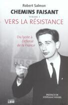 Couverture du livre « Chemins Faisant, Tome 1 : Vers La Resistance » de Robert Salmon aux éditions Lbm