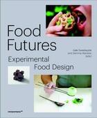 Couverture du livre « Food futures ; experimental food design » de Gemma Warriner et Kate Sweetapple aux éditions Promopress