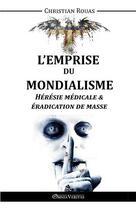 Couverture du livre « L'emprise du mondialisme ; hérésie médicale & éradication de masse » de Christian Rouas aux éditions Omnia Veritas