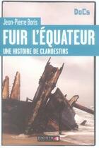 Couverture du livre « Fuir l'équateur ; une histoire de clandestins » de Jean-Pierre Boris aux éditions Hachette Litteratures