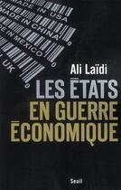 Couverture du livre « Les Etats en guerre économique » de Ali Laidi aux éditions Seuil