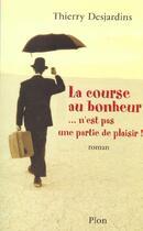 Couverture du livre « La Course Au Bonheur... N'Est Pas Une Partie De Plaisir » de Thierry Desjardins aux éditions Plon