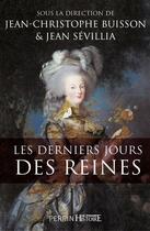 Couverture du livre « Les derniers jours des reines » de Jean-Christophe Buisson et Jean Sevillia aux éditions Perrin