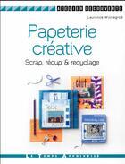 Couverture du livre « Papeterie créative ; scrap, récup' & recyclage » de Laurence Wichegrod aux éditions Le Temps Apprivoise