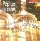 Couverture du livre « Pépites de café » de Robert Ebguy aux éditions Bernard Pascuito