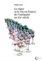 Couverture du livre « La vigne et le vin en France, de l'Antiquité au XXe siècle » de Pierre Salles aux éditions Libre & Solidaire