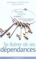 Couverture du livre « Se Liberer De Ses Dependances » de Pascale Senk et Frederique De Gravelaine aux éditions Marabout