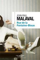 Couverture du livre « Rue de la Fontaine-Bleue » de Jean-Paul Malaval aux éditions Calmann-levy