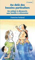 Couverture du livre « Au-delà des besoins particuliers ; un enfant à découvrir, une famille à réinventer (2e édition) » de Francine Ferland aux éditions Sainte Justine