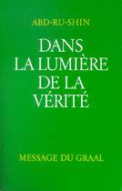 Couverture du livre « Dans la lumière de la vérité ; message du graal t.1 » de Abd-Ru-Shin aux éditions Editions Du Graal