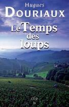 Couverture du livre « Le temps des loups » de Hugues Douriaux aux éditions Ecir