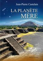 Couverture du livre « La planète mère » de Jean-Pierre Castelain aux éditions Amalthee