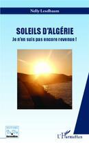 Couverture du livre « Soleils d'Algérie ; je n'en suis pas encore revenue ! » de Nelly Leselbaum aux éditions L'harmattan