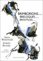 Couverture du livre « Brimborions... breloques... broutilles... » de Jacques Reverdy et Denis Wetterwald aux éditions Voix D'encre