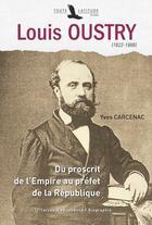 Couverture du livre « Louis Oustry (1822-1888) ; du proscrit de l'Empire au préfet de la République » de Yves Carcenac aux éditions Toute Latitude