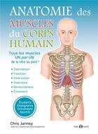 Couverture du livre « Anatomie des muscles du corps humain » de Chris Jarmey aux éditions De L'eveil