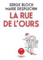 Couverture du livre « La rue de l'ours » de Serge Bloch et Marie Desplechin aux éditions L'iconoclaste
