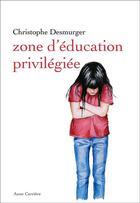 Couverture du livre « Zone d'éducation privilégiée » de Christophe Desmurger aux éditions Anne Carriere