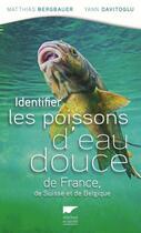 Couverture du livre « Identifier les poissons d'eau douce de France, de Suisse et Belgique » de Matthias Bergbauer et Yann Davitoglu aux éditions Delachaux & Niestle