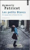 Couverture du livre « Les petits blancs ; un voyage dans la France d'en bas » de Aymeric Patricot aux éditions Points