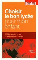 Couverture du livre « Choisir le bon lycée pour mon enfant ; utilisez au mieux la réforme du lycée ! » de Sophie Chavenas aux éditions L'etudiant