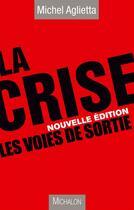 Couverture du livre « La crise ; les voies de sortie » de Michel Aglietta aux éditions Michalon