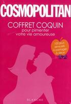 Couverture du livre « Cosmopolitan ; coffret coquin pour pimenter votre vie amoureuse » de Collectif aux éditions Blanche
