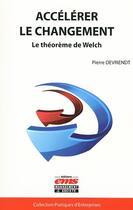 Couverture du livre « Accélérer le changement ; le théorème de Welch » de Pierre Devriendt aux éditions Management Et Societe