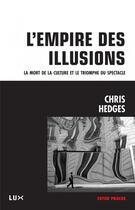 Couverture du livre « L'empire de l'illusion » de Chris Hedges aux éditions Lux Canada