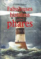 Couverture du livre « Fabuleuses histoires sur les phares ; côtes et îles du couchant » de Francois Angevin aux éditions Corsaire