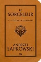 Couverture du livre « La saga du sorceleur T.2 ; l'épée de la providence » de Andrzej Sapkowski aux éditions Bragelonne