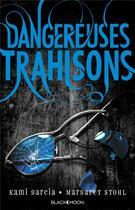 Couverture du livre « Dangereuses créatures t.2 ; dangereuses trahisons » de Kami Garcia et Margaret Stohl aux éditions Black Moon