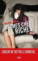 Couverture du livre « Drames chez les riches ; l'argent ne fait pas le bonheur... » de Aurelie Raya aux éditions Stock