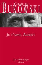 Couverture du livre « Je t'aime Albert » de Charles Bukowski aux éditions Grasset Et Fasquelle