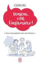 Couverture du livre « Bonjour, c'est l'infirmiere! ; tous mes patients ont une histoire » de Charline aux éditions J'ai Lu