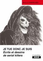 Couverture du livre « Je tue donc je suis ; écrits et dessins de serial killers » de Nicolas Castelnaux aux éditions Camion Blanc